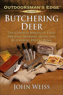 Butchering Deer: The Complete Manual of Field Dressing, Skinning, Aging, and Butchering Deer at Home