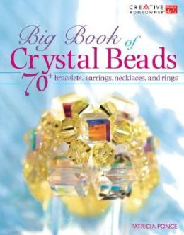 Big Book of Crystal Beads: 70+ Bracelets, Earrings, Necklaces, and Rings