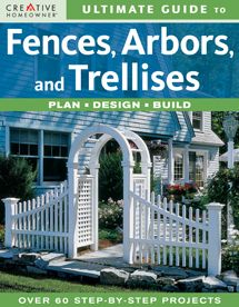 Ultimate Guide to Fences, Arbors & Trellises: Plan, Design, Build