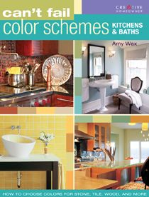 Can't Fail Color Schemes--Kitchen & Bath: How to Choose Color for Stone and Tile Surfaces, Cabinets & Walls