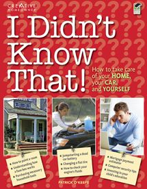 I Didn't Know That!: How to Take Care for Your Home, Your Car, Yourself
