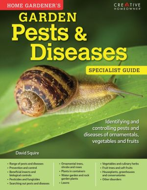 Home Gardener's Garden Pests & Diseases: Identifying and controlling pests and diseases of ornamentals, vegetables and fruits