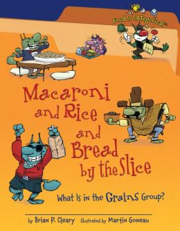 Macaroni and Rice and Bread by the Slice: What Is in the Grains Group?