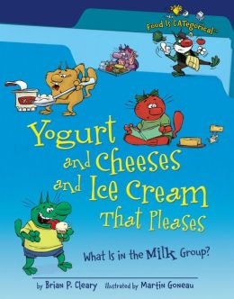 Yogurt and Cheeses and Ice Cream That Pleases: What Is the Milk Group?