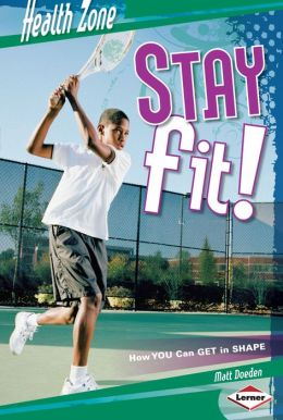Stay Fit!: How YOU Can Get in Shape