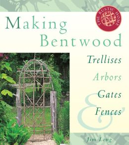 Making Bentwood Trellises, Arbors, Gates & Fences