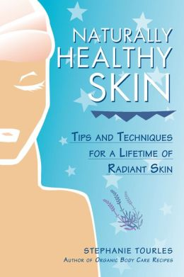 Naturally Healthy Skin: Tips and Techniques for a Lifetime of Radiant Skin