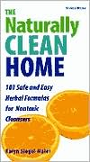 The Naturally Clean Home: Over 101 Safe and Easy Herbal Formulas for Nontoxic Cleansers