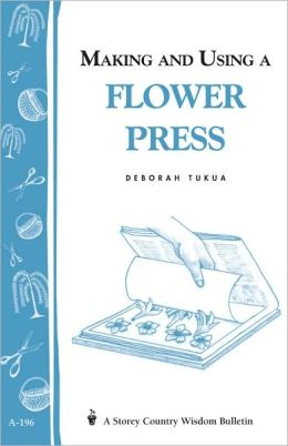 Making and Using a Flower Press: Storey's Country Wisdom Bulletin A-196