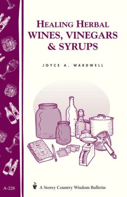 Healing Herbal Wines, Vinegars and Syrups