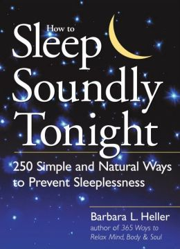 How to Sleep Soundly Tonight: 250 Simple and Natural Ways to Prevent Sleeplessness