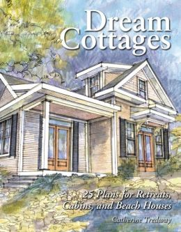 Dream Cottages: 25 Plans for Retreats, Cabins, and Beach Houses