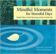 Mindful Moments for Stressful Days: Simple Ways to Find Meaning and Joy in Daily Life