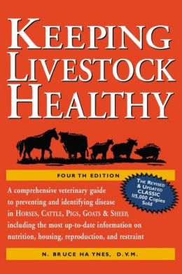 Keeping Livestock Healthy: A Veterinary Guide to Horses, Cattle, Pigs, Goats and Sheep, 4th Edition