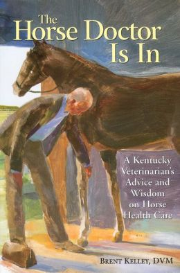 The Horse Doctor Is In: A Kentucky Veterinarian's Guide to Horse Health