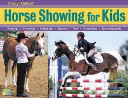 Horse Showing for Kids: Training, Grooming, Trailering, Apparel, Tack, Competing, Sportsmanship