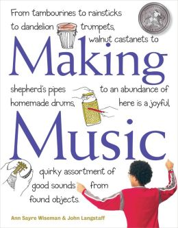 Making Music: How to Create and Use 70 Homemade Musical Instruments