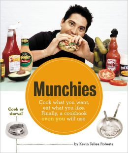 Munchies: Cook What You Want, Eat What You Like, Finally, a Cookbook Even you Will Use