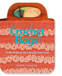 Crochet Bags!: 15 Hip Projects for Carrying Your Stuff