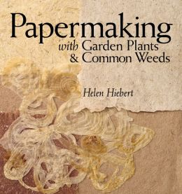 Papermaking with Garden Plants & Common Weeds: An Eco-Friendly Approach