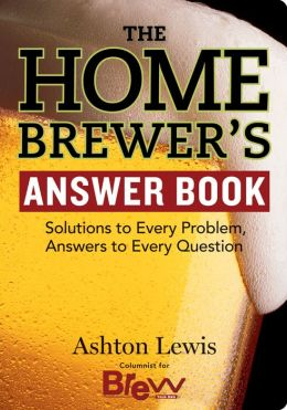 Home Brewer's Answer Book: Solutions to Every Problem, Answers to Every Question