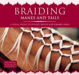 Braiding Manes & Tails: A Visual Guide to 30 Basic Braids