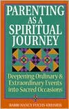 Parenting as a Spiritual Journey: Deepening Ordinary and Extraordinary Events into Sacred Occasions