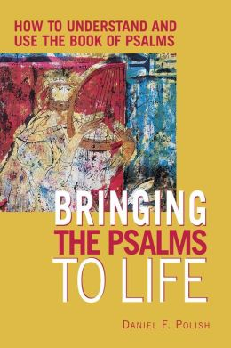 Bringing the Psalms to Life: How to Understand and Use the Book of Psalms