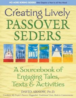 Creating Lively Passover Seders: A Sourcebook of Engaging Tales, Texts & Activities