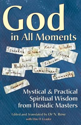 God in All Moments: Mystical & Practical Spiritual Wisdom from Hasidic Masters