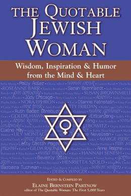 The Quotable Jewish Woman: Wisdom, Inspiration and Humor from the Mind and Heart