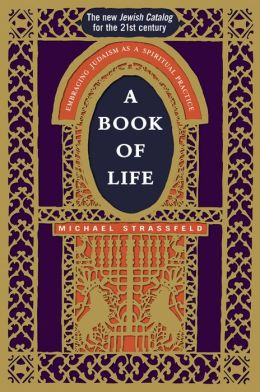 Book of Life: Embracing Judaism as a Spiritual Practice