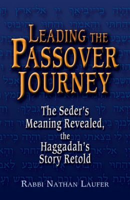 Leading the Passover Journey: The Seder's Meaning Revealed, the Haggadah's Story Retold