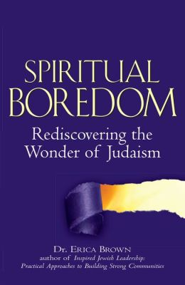 Spiritual Boredom: Rediscovering the Wonder of Judaism