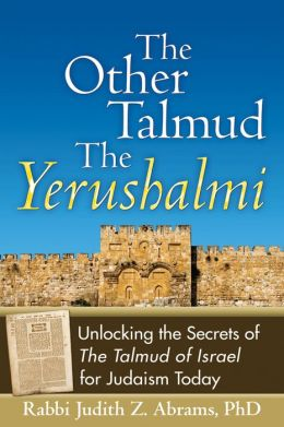 The Other Talmud?The Yerushalmi: Unlocking the Secrets of?The Talmud of Israel for Judaism Today