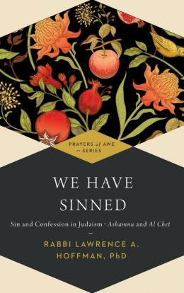 We Have Sinned: Sin and Confession in Judaism-Ashamnu and Al Chet