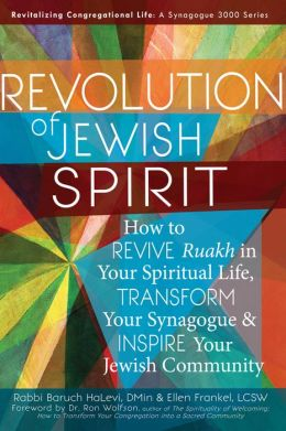 Revolution of the Jewish Spirit: How to Revive Ruakh in Your Spiritual Life, Transform Your Synagogue & Inspire Your Jewish Community