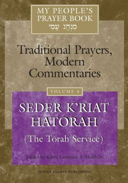 My People's Prayer Book: Traditional Prayers, Modern Commentaries: Vol. 4: Seder K'riat Hatorah (The Torah Service)