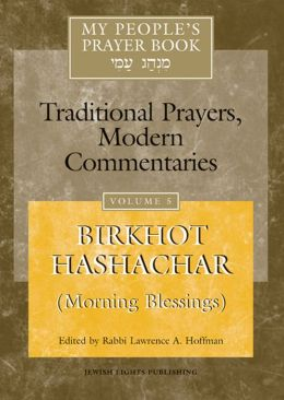 My People's Prayer Book: Traditional Prayers, Modern Commentaries: Vol. 5: Birkhot Hashachar (Morning Blessings)