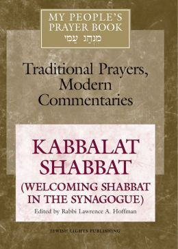 My People's Prayer Book: Traditional Prayers, Modern Commentaries: Vol. 8: Kabbalat Shabbat: Welcoming Shabbat in the Synagogue