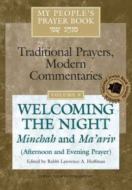 My People's Prayer Book, Vol. 9: Welcoming the Night--Minchah and Ma'ariv (Afternoon and Evening Prayer)
