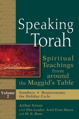 Speaking Torah, Vol. 2: Spiritual Teachings from around the Maggid's Table