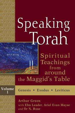 Speaking Torah: Spiritual Teachings from around the Maggid's Table
