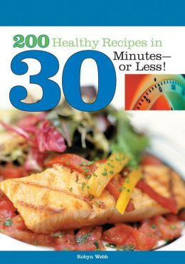 200 Healthy Recipes in 30 Minutes-or Less!