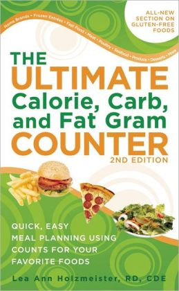 The Ultimate Calorie, Carb, and Fat Gram Counter: Quick, Easy Meal Planning Using Counts for Your Favorite Foods