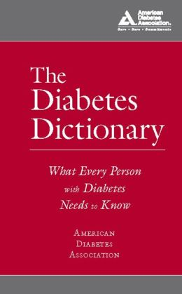 The Diabetes Dictionary: What Every Person with Diabetes Needs to Know