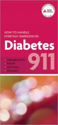 Diabetes 911: How to Handle Everyday Emergencies ADA American Diabetes Association