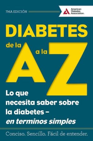 Diabetes de la A a la Z (Diabetes A to Z): Lo que necesita saber sobre la diabetes -- en terminos simples (What You Need to Know about Diabetes -- Simply Put)