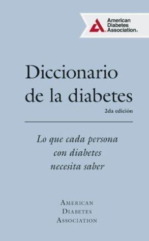 Diccionario de la diabetes (Diabetes Dictionary): Lo que cada persona con diabetes necesita saber
