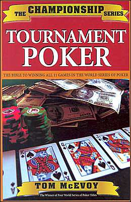 Tournament Poker: The Bible to Winning All 11 Games in the World Series of Poker